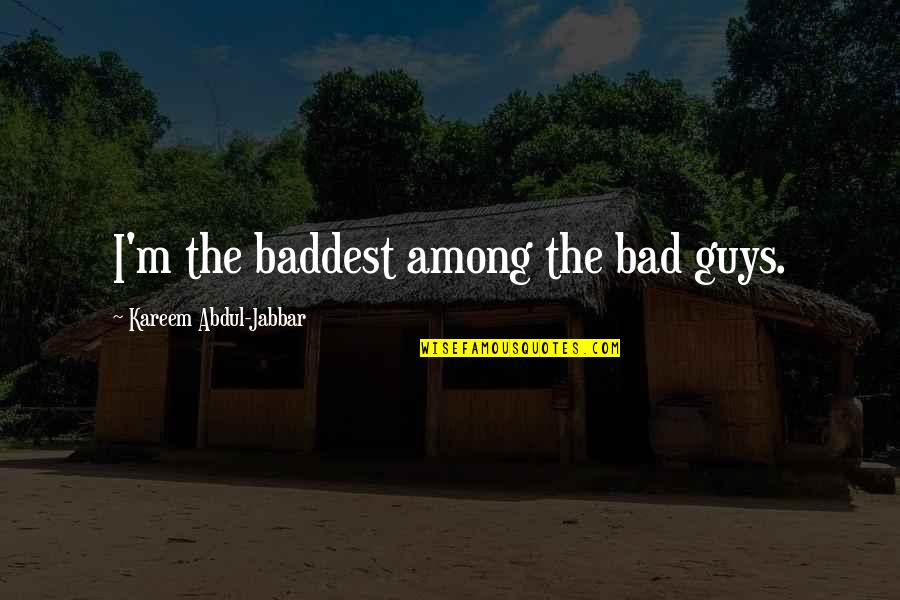 Most Inappropriate Yearbook Quotes By Kareem Abdul-Jabbar: I'm the baddest among the bad guys.
