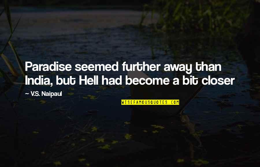 Most Inappropriate Yearbook Quotes By V.S. Naipaul: Paradise seemed further away than India, but Hell