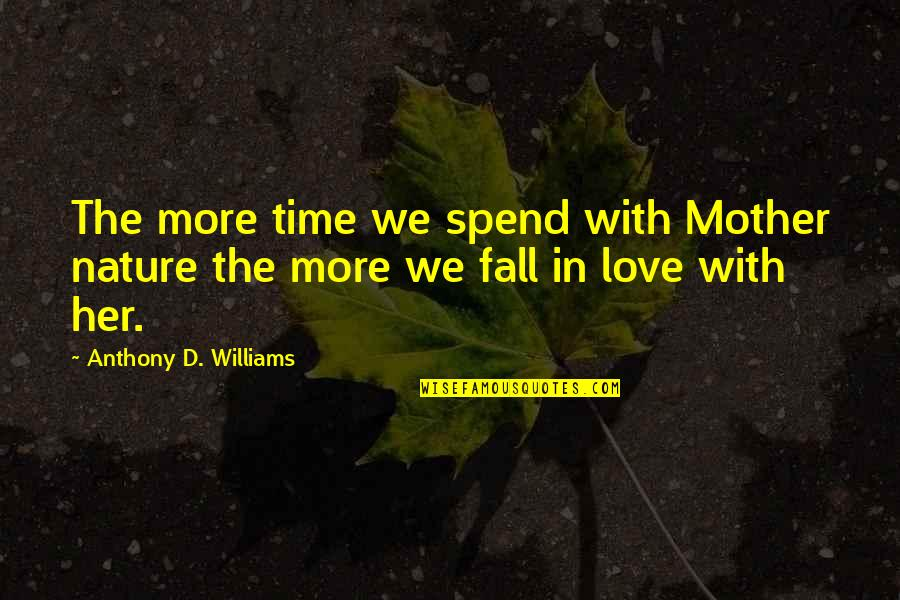 Most Inspirational Mother Quotes By Anthony D. Williams: The more time we spend with Mother nature