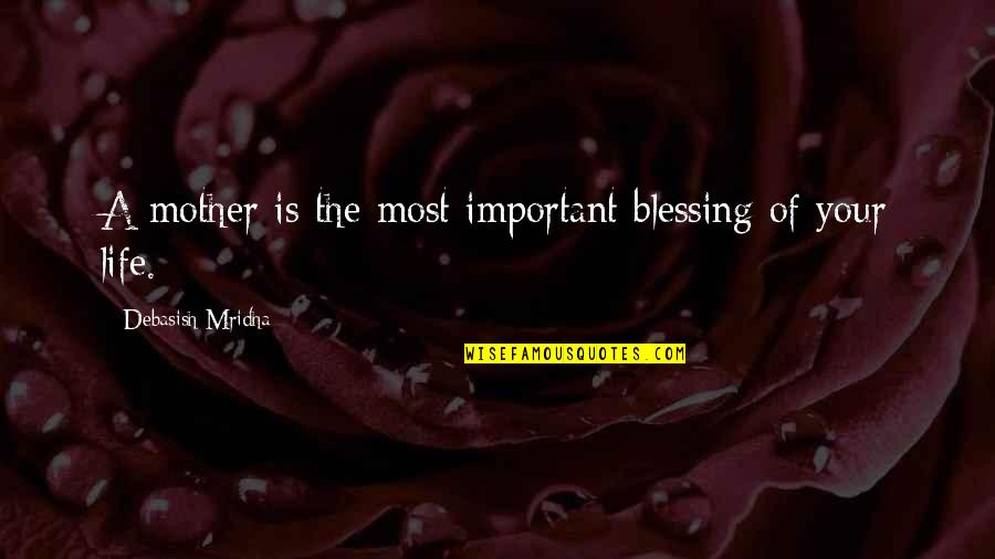 Most Inspirational Mother Quotes By Debasish Mridha: A mother is the most important blessing of
