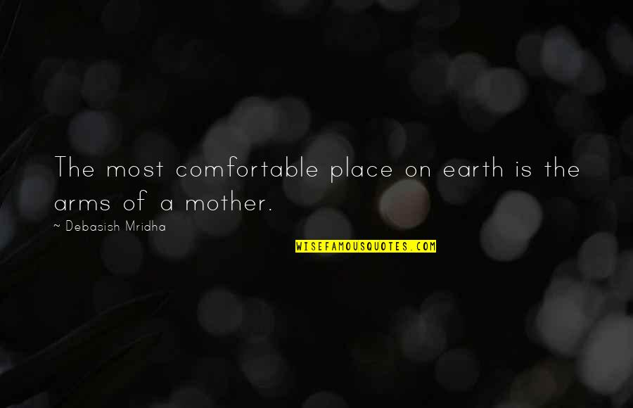 Most Inspirational Mother Quotes By Debasish Mridha: The most comfortable place on earth is the