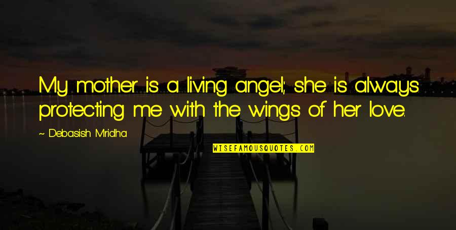 Most Inspirational Mother Quotes By Debasish Mridha: My mother is a living angel; she is