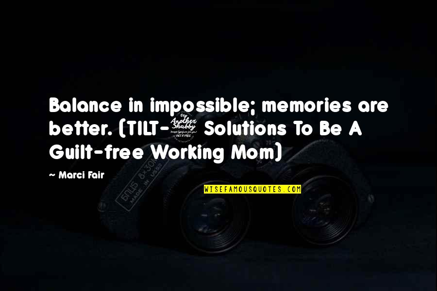 Most Inspirational Mother Quotes By Marci Fair: Balance in impossible; memories are better. (TILT-7 Solutions