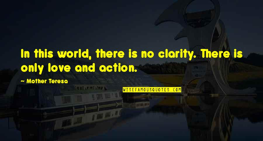 Most Inspirational Mother Quotes By Mother Teresa: In this world, there is no clarity. There