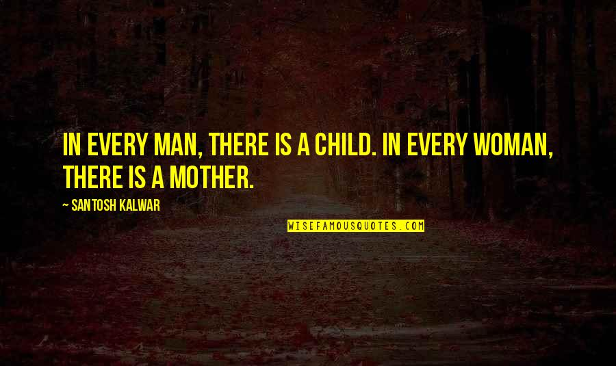 Most Inspirational Mother Quotes By Santosh Kalwar: In every man, there is a child. In