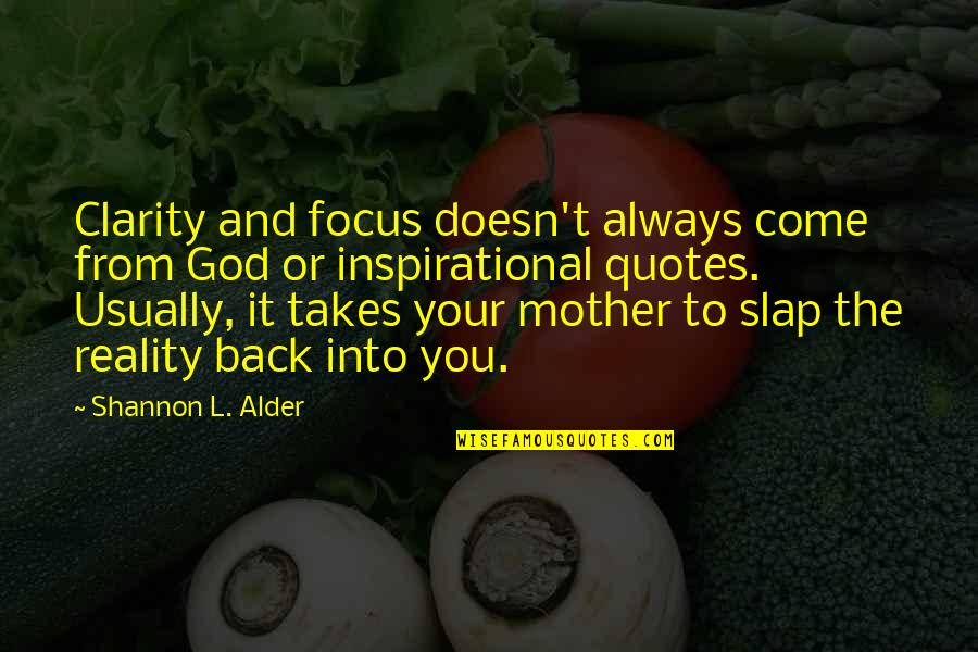 Most Inspirational Mother Quotes By Shannon L. Alder: Clarity and focus doesn't always come from God