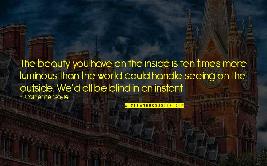 Most Inspirational One Line Quotes By Catherine Gayle: The beauty you have on the inside is