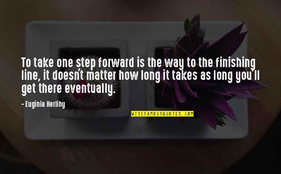 Most Inspirational One Line Quotes By Euginia Herlihy: To take one step forward is the way