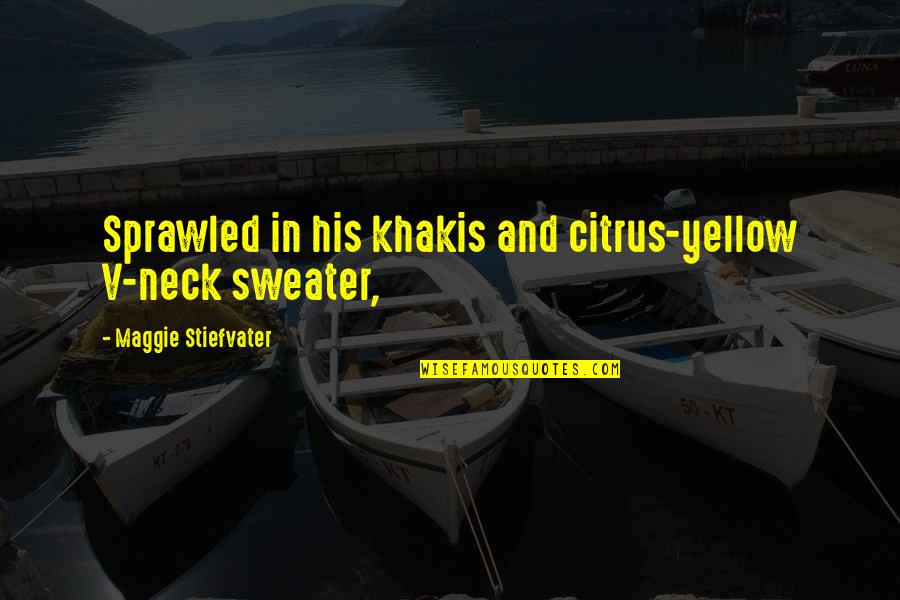 Most Inspirational One Line Quotes By Maggie Stiefvater: Sprawled in his khakis and citrus-yellow V-neck sweater,
