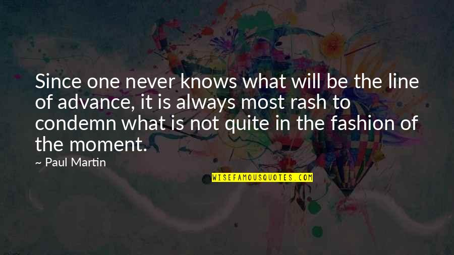 Most Inspirational One Line Quotes By Paul Martin: Since one never knows what will be the