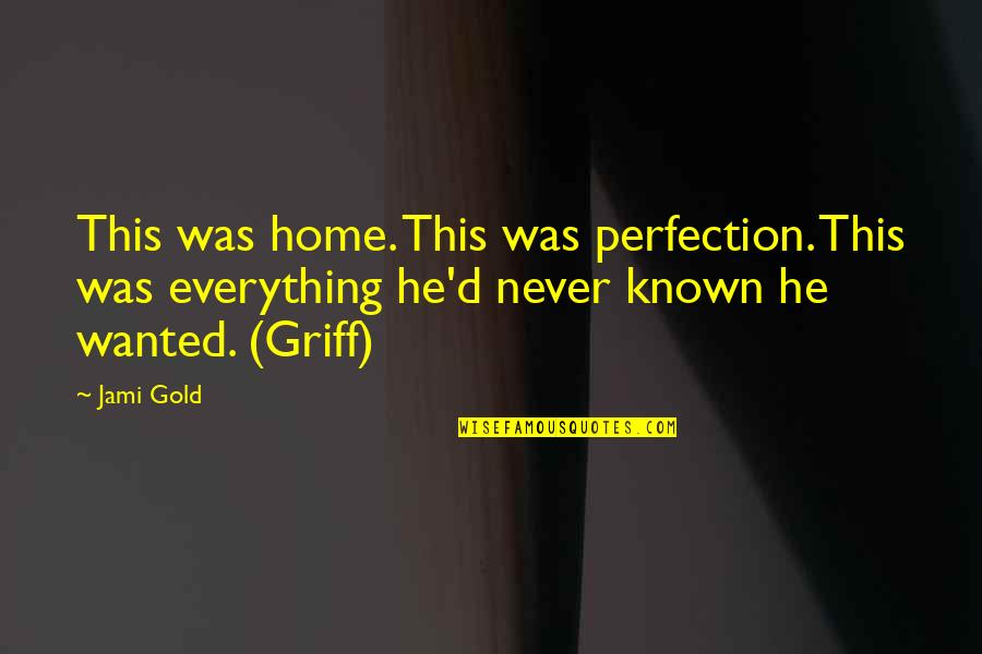 Most Known Love Quotes By Jami Gold: This was home. This was perfection. This was