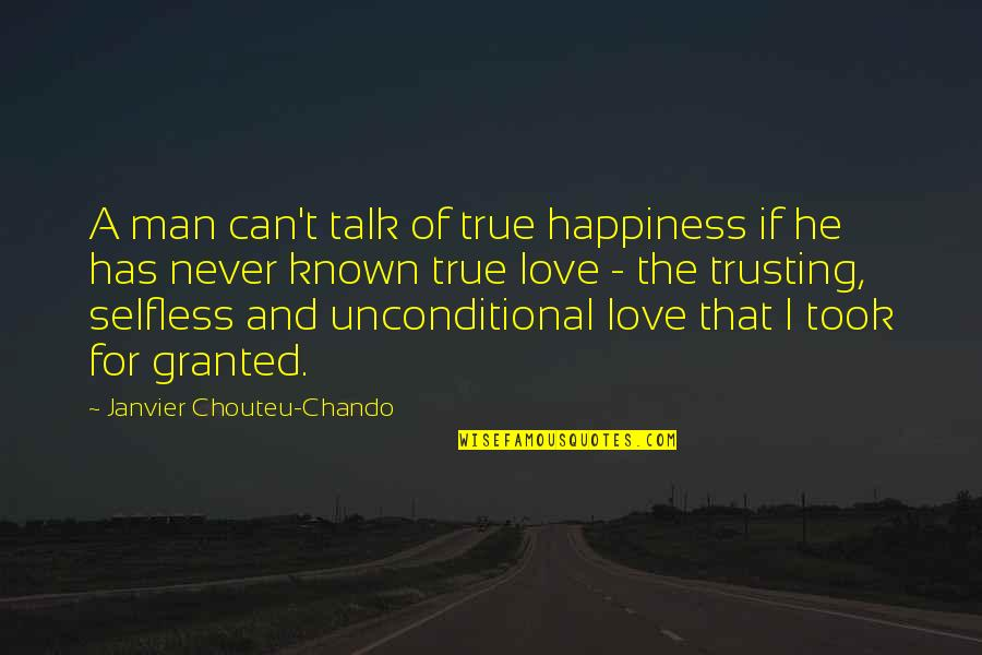 Most Known Love Quotes By Janvier Chouteu-Chando: A man can't talk of true happiness if