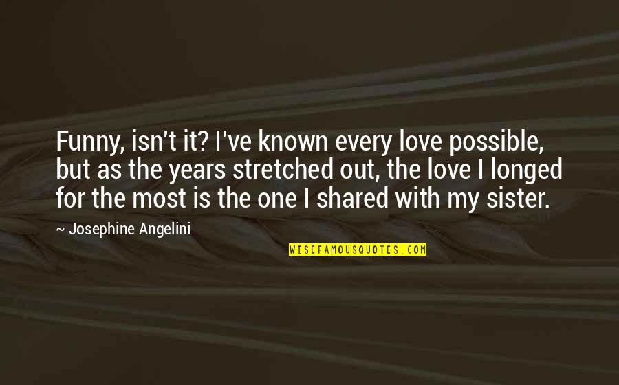 Most Known Love Quotes By Josephine Angelini: Funny, isn't it? I've known every love possible,