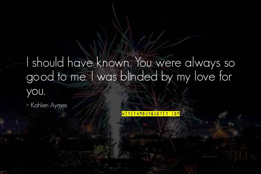 Most Known Love Quotes By Kahlen Aymes: I should have known. You were always so