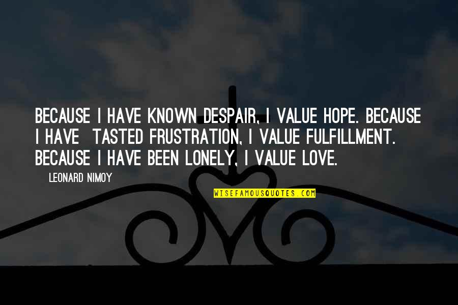 Most Known Love Quotes By Leonard Nimoy: Because I have known despair, I value hope.
