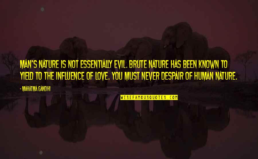 Most Known Love Quotes By Mahatma Gandhi: Man's nature is not essentially evil. Brute nature