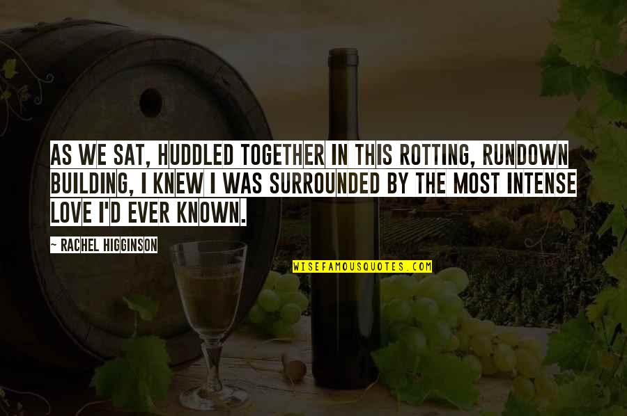 Most Known Love Quotes By Rachel Higginson: As we sat, huddled together in this rotting,