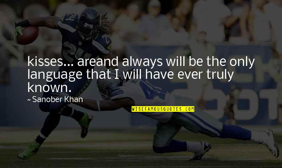 Most Known Love Quotes By Sanober Khan: kisses... areand always will be the only language