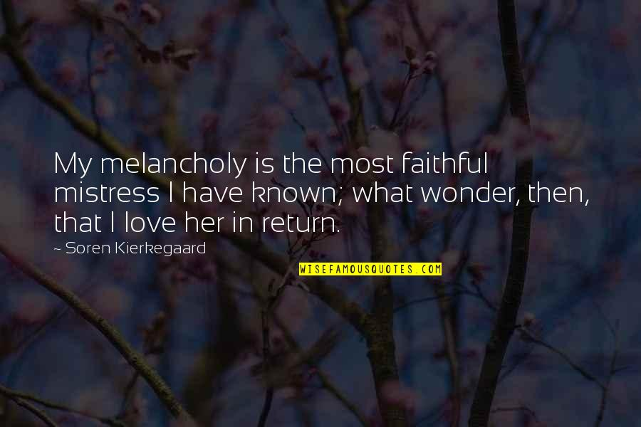 Most Known Love Quotes By Soren Kierkegaard: My melancholy is the most faithful mistress I