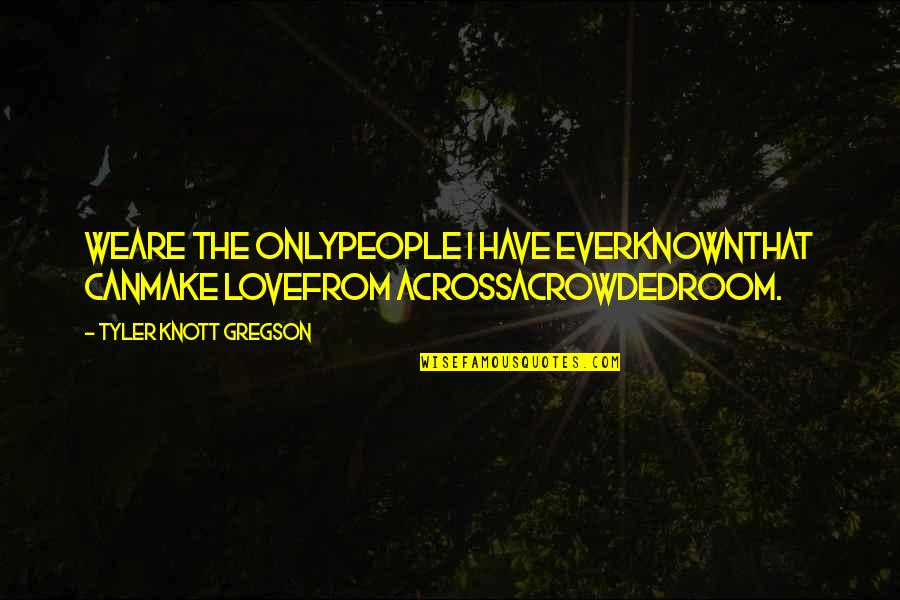 Most Known Love Quotes By Tyler Knott Gregson: Weare the onlypeople I have everknownthat canmake lovefrom