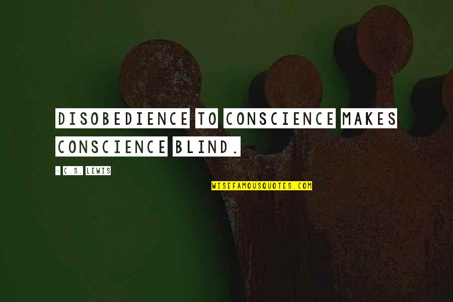 Most Liked Inspirational Quotes By C.S. Lewis: Disobedience to conscience makes conscience blind.