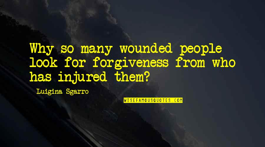 Most Liked Inspirational Quotes By Luigina Sgarro: Why so many wounded people look for forgiveness