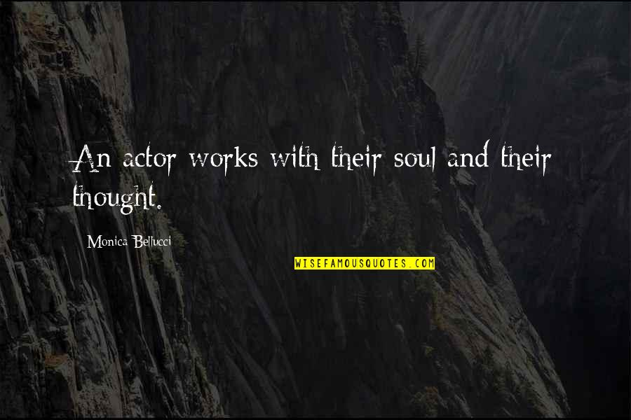 Most Liked Inspirational Quotes By Monica Bellucci: An actor works with their soul and their