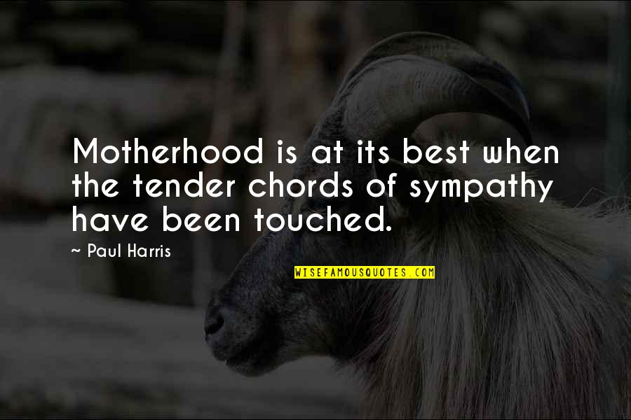 Most Liked Inspirational Quotes By Paul Harris: Motherhood is at its best when the tender