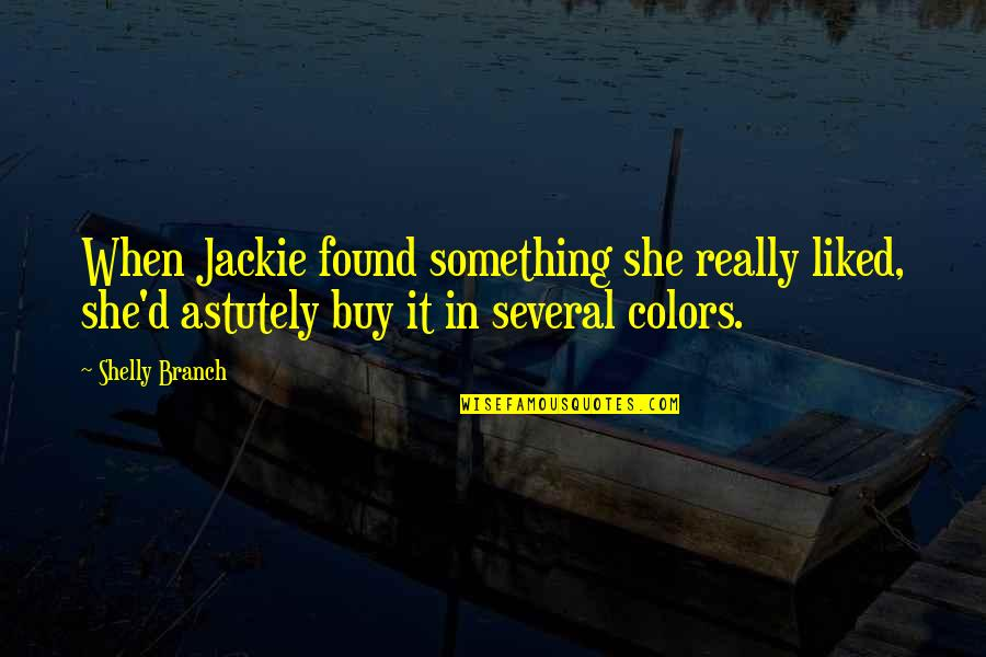 Most Liked Inspirational Quotes By Shelly Branch: When Jackie found something she really liked, she'd