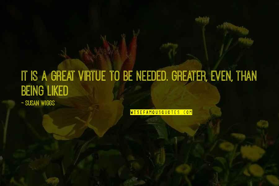 Most Liked Inspirational Quotes By Susan Wiggs: It is a great virtue to be needed.