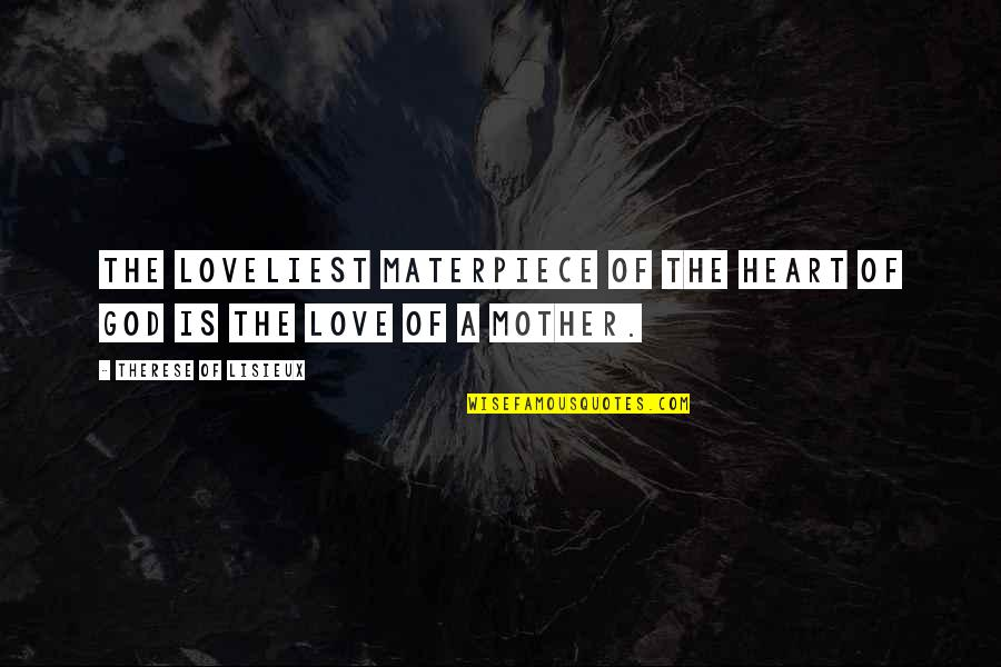 Most Loveliest Love Quotes By Therese Of Lisieux: The loveliest materpiece of the heart of God