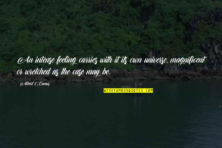Most Magnificent Quotes By Albert Camus: An intense feeling carries with it its own