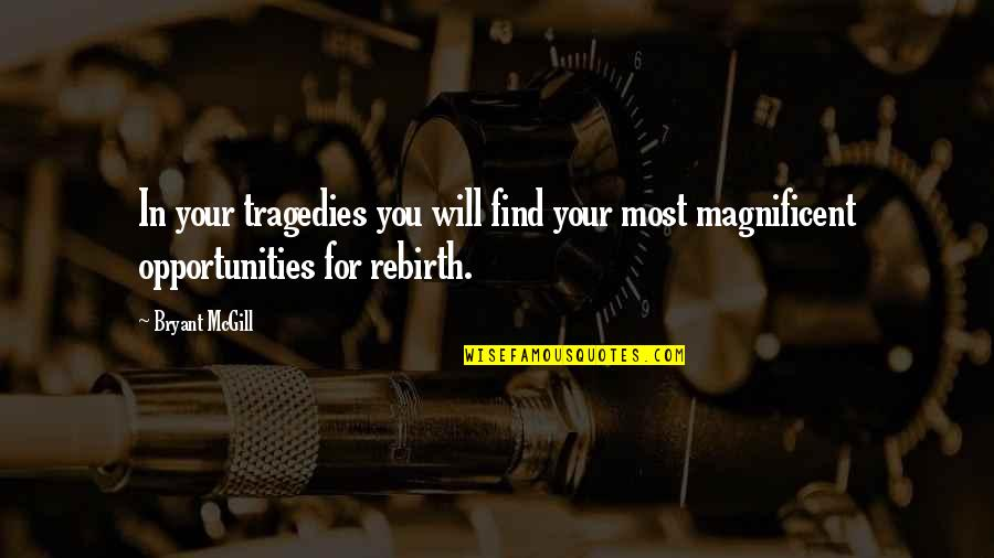 Most Magnificent Quotes By Bryant McGill: In your tragedies you will find your most