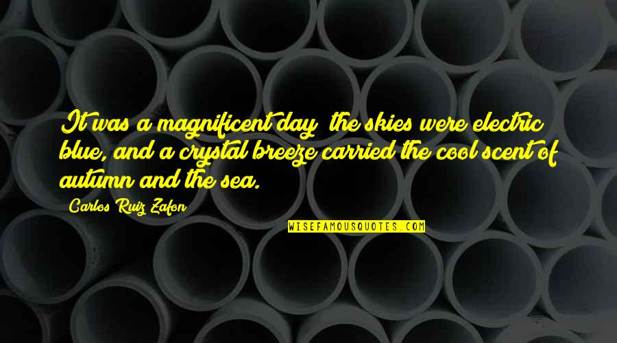 Most Magnificent Quotes By Carlos Ruiz Zafon: It was a magnificent day; the skies were
