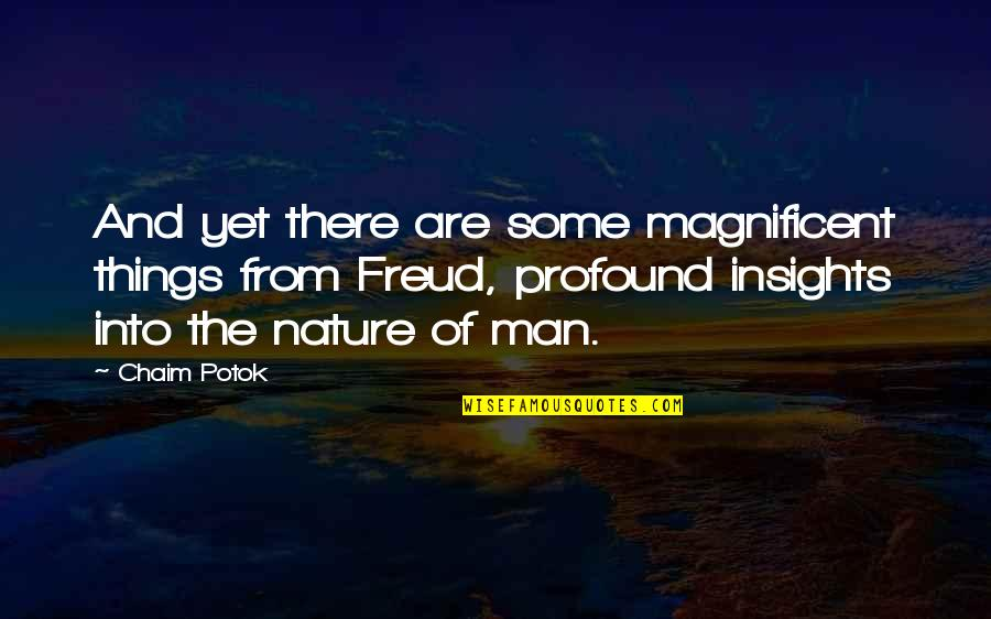 Most Magnificent Quotes By Chaim Potok: And yet there are some magnificent things from
