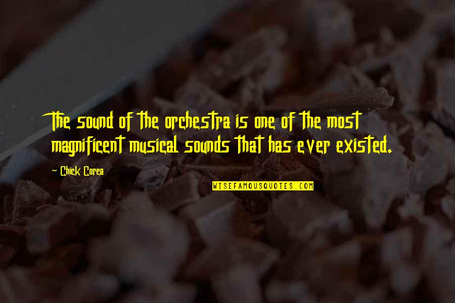 Most Magnificent Quotes By Chick Corea: The sound of the orchestra is one of