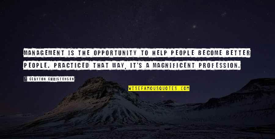 Most Magnificent Quotes By Clayton Christensen: Management is the opportunity to help people become
