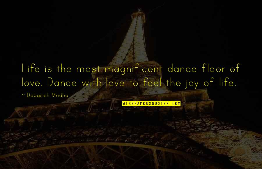 Most Magnificent Quotes By Debasish Mridha: Life is the most magnificent dance floor of