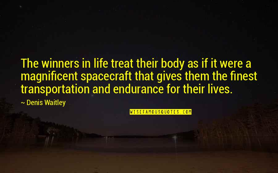 Most Magnificent Quotes By Denis Waitley: The winners in life treat their body as