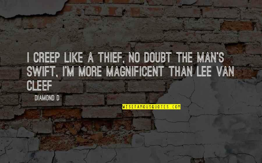 Most Magnificent Quotes By Diamond D: I creep like a thief, no doubt the