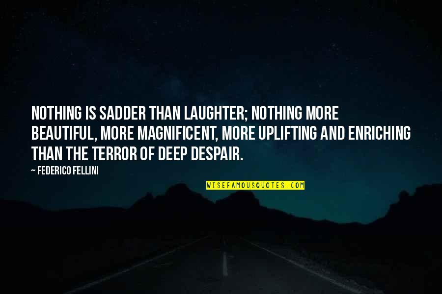 Most Magnificent Quotes By Federico Fellini: Nothing is sadder than laughter; nothing more beautiful,