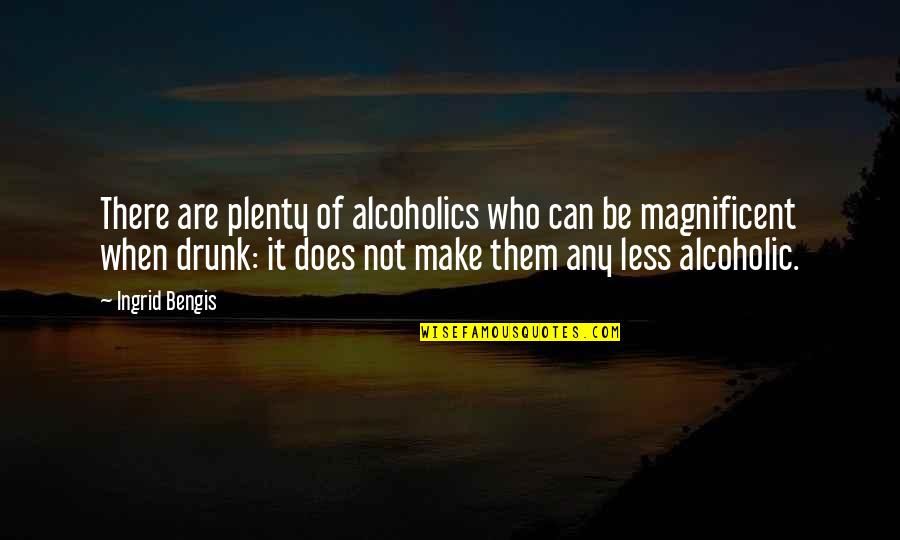 Most Magnificent Quotes By Ingrid Bengis: There are plenty of alcoholics who can be