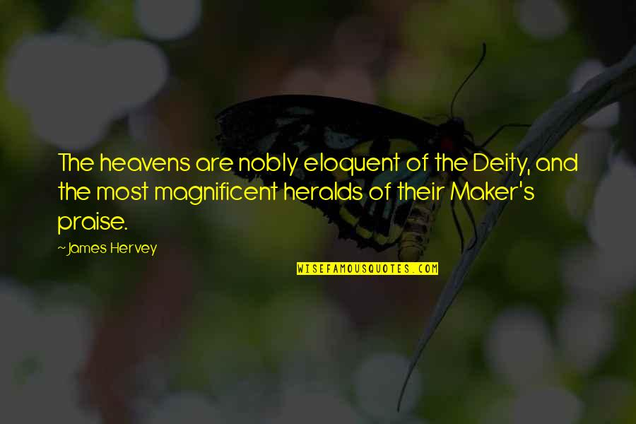 Most Magnificent Quotes By James Hervey: The heavens are nobly eloquent of the Deity,
