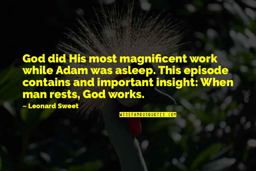 Most Magnificent Quotes By Leonard Sweet: God did His most magnificent work while Adam