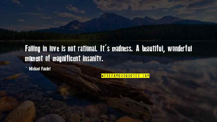 Most Magnificent Quotes By Michael Faudet: Falling in love is not rational. It's madness.