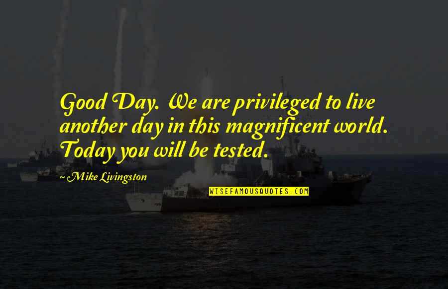 Most Magnificent Quotes By Mike Livingston: Good Day. We are privileged to live another