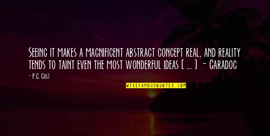 Most Magnificent Quotes By P.C. Cast: Seeing it makes a magnificent abstract concept real,