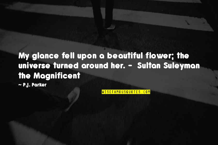 Most Magnificent Quotes By P.J. Parker: My glance fell upon a beautiful flower; the