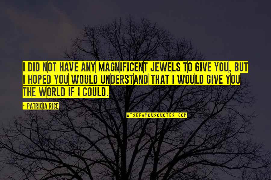 Most Magnificent Quotes By Patricia Rice: I did not have any magnificent jewels to