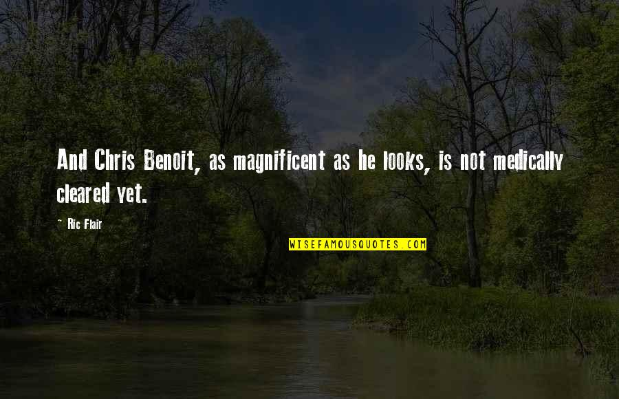 Most Magnificent Quotes By Ric Flair: And Chris Benoit, as magnificent as he looks,